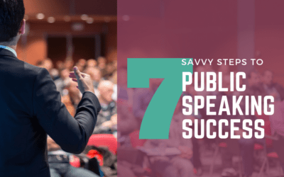 7 Savvy Steps to Public Speaking Success!