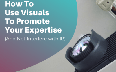 How to Use Visuals to Promote Your Expertise (And Not Interfere with It!)