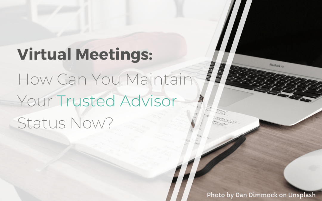 How Can You Maintain Your Trusted Advisor Status Now?