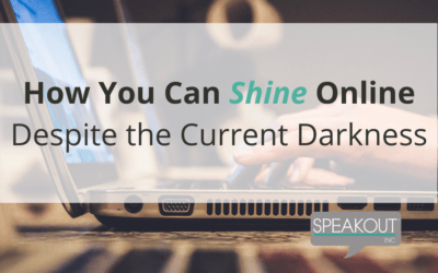 How You Can Shine Online Despite the Current Darkness